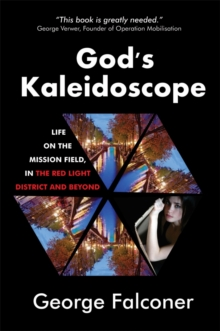 God's Kaleidoscope : Life on the Mission Field, in the Red Light District and Beyond, Hardback Book