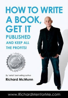 How to Write a Book, Get it Published and Keep All the Profits, Paperback / softback Book