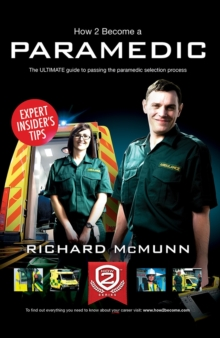 How to Become a Paramedic: The Ultimate Guide to Passing the Paramedic/Emergency Care Assistant Selection Process, Paperback / softback Book