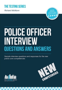 Police Officer Interview Questions and Answers (New Core Competencies) : Sample Interview Questions for the Police Officer Assessment Centre and Final Interviews, Paperback Book