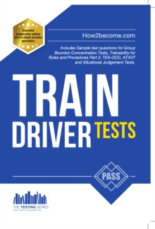 Train Driver Tests: The Ultimate Guide for Passing the New Trainee Train Driver Selection Tests: ATAVT, TEA-OCC, SJE's and Group Bourdon Concentration Tests : 1, Paperback / softback Book