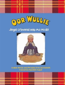 Oor Wullie: Jings! Crivvens! Help Ma Boab! : Gallus Words and Phrases from Scotland's Favourite Michief Maker, Hardback Book