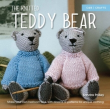 The Knitted Teddy Bear : Make Your Own Heirloom Toys, with Dozens of Patterns for Unique Clothing, Paperback Book