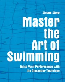 Master the Art of Swimming : Raising Your Performance with the Alexander Technique, EPUB eBook