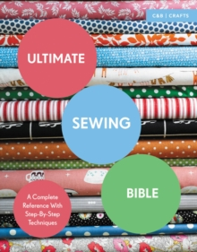 Ultimate Sewing Bible : A Complete Reference with Step-by-Step Techniques, Paperback Book