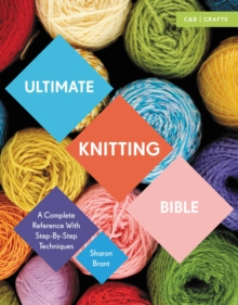 Ultimate Knitting Bible : A Complete Reference with Step-by-Step Techniques, Paperback / softback Book