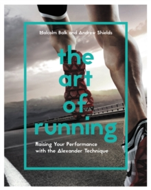 The Art of Running : Raising Your Performance with the Alexander Technique, Paperback Book