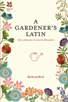 A Gardener's Latin : The Language of Plants Explained, Hardback Book