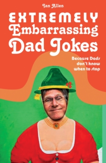 Extremely Embarrassing Dad Jokes : Because Dads Don t Know When to Stop, Hardback Book