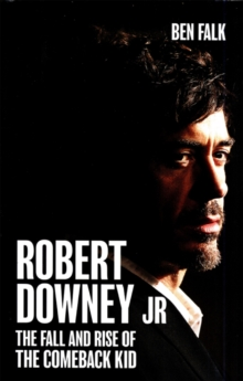 Robert Downey Jr. : The Fall and Rise of the Comeback Kid, EPUB eBook