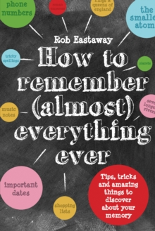 How to Remember (Almost) Everything, Ever! : Tips, Tricks and Fun to Turbo-Charge Your Memory, Hardback Book