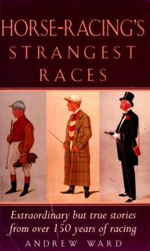 Horse-Racing Strangest Races : Extraordinary but true stories from over 150 years of racing, EPUB eBook