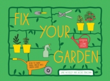 Fix Your Garden : How to Make Small Spaces into Green Oases, Hardback Book