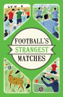 Football's Strangest Matches : Extraordinary but true stories from over a century of football, Paperback / softback Book
