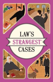 Law's Strangest Cases : Extraordinary but True Tales from Over Five Centuries of Legal History, Paperback Book