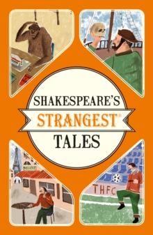 Shakespeare's Strangest Tales : Extraordinary but True Tales from 400 Years of Shakespearean Theatre, Paperback Book
