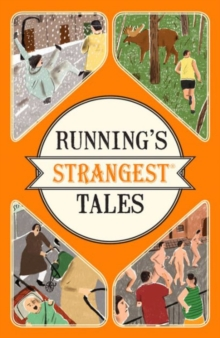 Running's Strangest Tales : Extraordinary but True Tales from Over Five Centuries of Running, Paperback Book