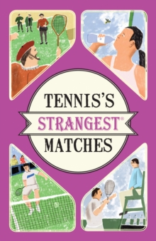 Tennis's Strangest Matches : Extraordinary but True Stories from Over Five Centuries of Tennis, Paperback Book