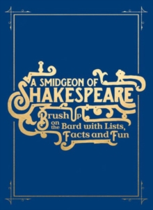 A Smidgen of Shakespeare : Brush Up on the Bard with Quotations, Trivia and Frolics, Hardback Book