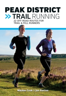 Peak District Trail Running : 22 off-road routes for trail & fell runners, Paperback / softback Book