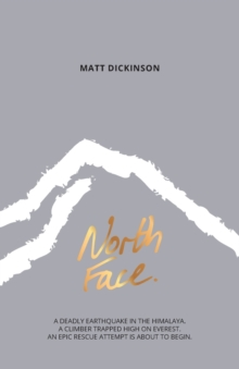 North Face : A deadly earthquake in the Himalaya. A climber trapped high on Everest. An epic rescue attempt is about to begin., Undefined Book