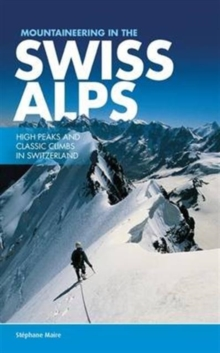 Mountaineering in the Swiss Alps : High Peaks and Classic Climbs in Switzerland, Paperback Book