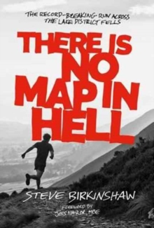 There is No Map in Hell : The Record-Breaking Run Across the Lake District Fells, Paperback Book