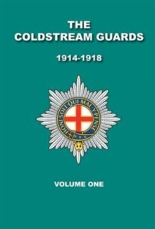 The Coldstream Guards 1914 - 1918 : Volume 1, Paperback Book