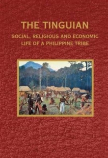 The Tinguian: Social, Religious and Economic Life of a Philippine Tribe, Paperback Book