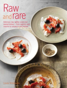 Raw and Rare : Delicious raw, lightly cured and seared dishes - from sashimi and ceviche to carpaccio and tartare, Hardback Book