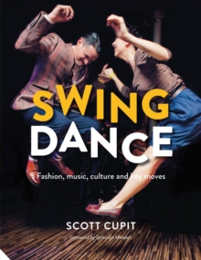 Swing Dance : Fashion, Music, Culture and Key Moves, Hardback Book