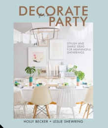 Decorate for a Party : Stylish and Simple Ideas for Meaningful Gatherings, Hardback Book