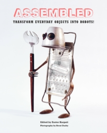 Assembled : Transform Everyday Objects into Robots, Hardback Book