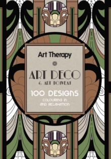 Art Therapy: Art Deco & Art Nouvea : 100 Designs Colouring in and Relaxation, Hardback Book