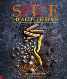 Spice Health Heroes : Unlock the Power of Spice for Flavour and Wellbeing, Hardback Book