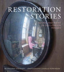 Restoration Stories : Patina and Paint in Old London Houses, Hardback Book
