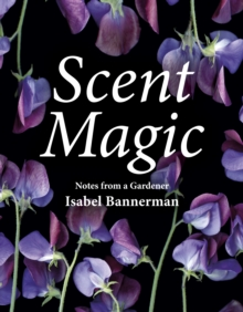 Scent Magic : Notes from a Gardener, Hardback Book