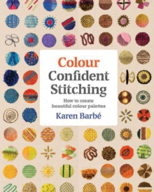 Colour Confident Stitching : How to Create Beautiful Colour Palettes, Paperback Book