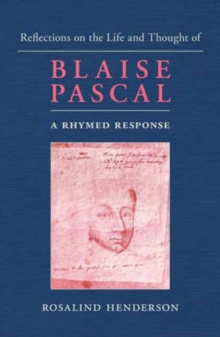 Reflections on the Life and Thought of Blaise Pascal : A Rhymed Response, Paperback Book