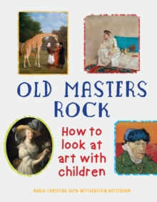 Old Masters Rock : How to Look at Art with Children, Paperback Book