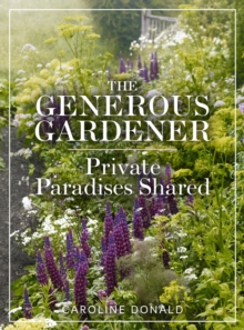 The Generous Gardener : Private Paradises Shared, Hardback Book