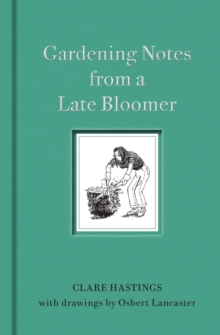 Gardening Notes from a Late Bloomer, Hardback Book