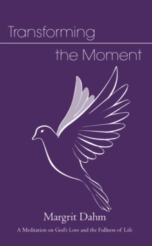 Transforming the Moment : A Meditation on God's Love and the Fullness of Life, Paperback Book