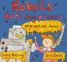 Robots Don't Say Please : And Can't Eat Cheese, Paperback Book