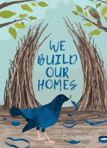 We Build Our Homes : Small Stories of Incredible Animal Architects, Hardback Book