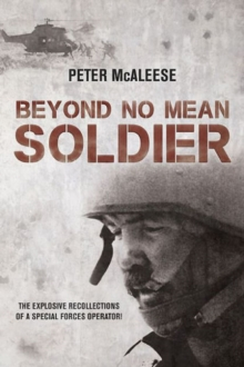 Beyond No Mean Soldier : The Explosive Recollections of a Former Special Forces Operator, Paperback / softback Book