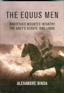The Equus Men : Rhodesia'S Mounted Infantry: the Grey's Scouts 1896-1980, Hardback Book