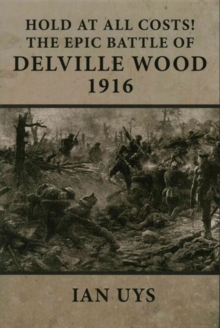 Hold at All Costs! : The Epic Battle of Delville Wood 1916, Hardback Book