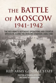 The Battle of Moscow 1941 - 1942 : The Red Army's Defensive Operations and Counter-Offensive Along the Moscow Strategic Direction, Hardback Book