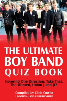 The Ultimate Boy Band Quiz Book : Covering One Direction, Take That, The Wanted, Union J and JLS, EPUB eBook